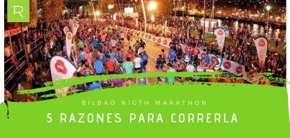 Bilbao Night Marathon y 5 razones para correr alguna de sus distancias
