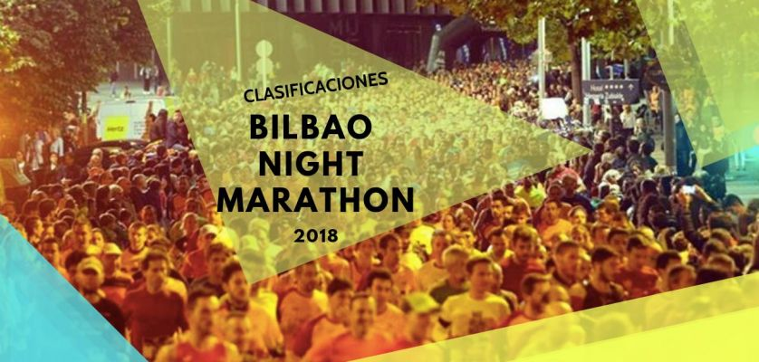 Clasificaciones Bilbao Night Marathon 2018: 10k, media maratón y maratón