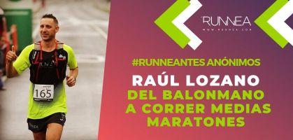 Conocemos a Raúl Lozano, como pasar del balonmano a engancharse al running