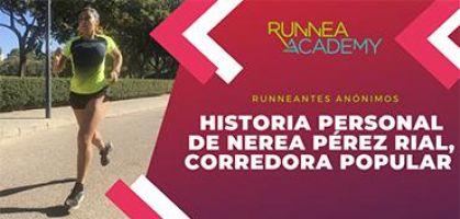 Historias personales de runneantes anónimos: ¡Nerea Pérez Rial!