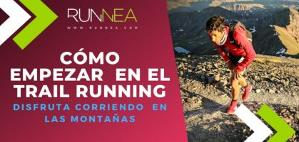 Cómo empezar en el trail running: Recomendaciones para disfrutar corriendo