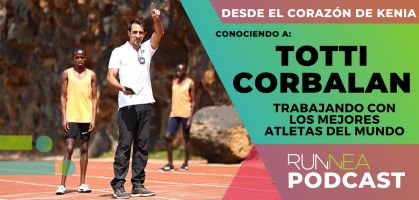 Runnea Podcast: Totti Corbalán, de Girona a Kenia para trabajar con los mejores atletas del mundo