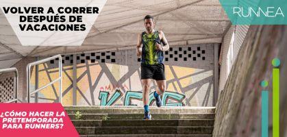 Volver a correr después de las vacaciones: ¿Por qué es necesario un periodo de transición en el plan de entrenamiento?