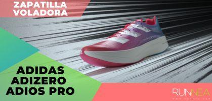 ¡Llega la hora de las adidas Adizero Adios Pro, la zapatilla más rápida de la casa germana!
