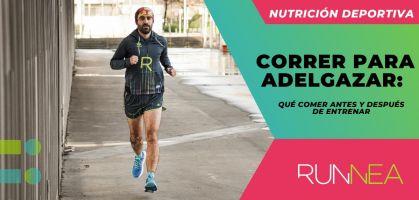 Correr para adelgazar: qué comer antes y después de entrenar