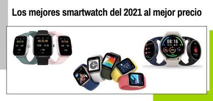 Los mejores smartwatch baratos de 2021