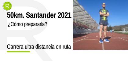 ¿Cómo preparar una prueba de ultra distancia en ruta? Objetivo: 50Km de Santander