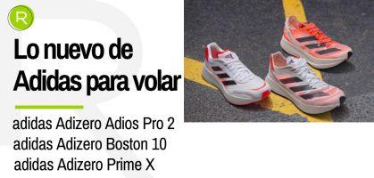 adidas Adizero Adios Pro 2, adidas Adizero Prime X y adidas Adizero Boston 10, te presentamos las nuevas zapatillas para volar de la marca alemana