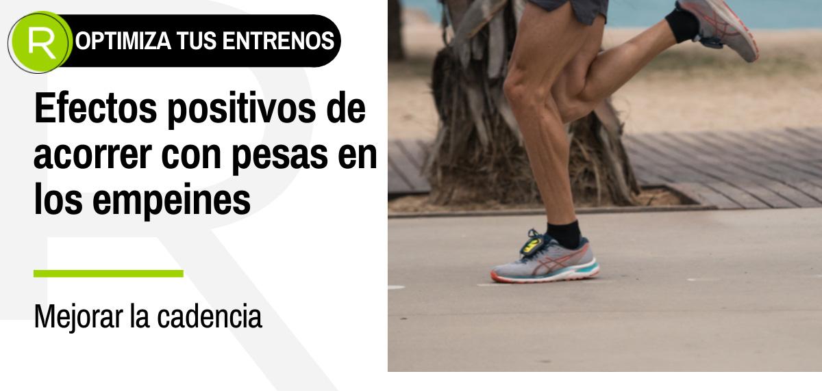 Efecto positivos de correr con pesas de empeine - Mejorar la cadencia
