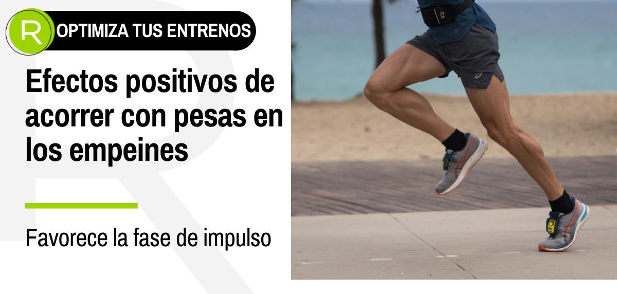 Efecto positivos de correr con pesas de empeine - Favorece la fase de impulso