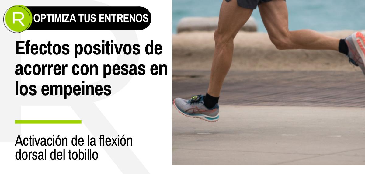 Efecto positivos de correr con pesas de empeine - Activación de la flexión dorsal del tobillo